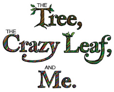 The Tree, The Crazy Leaf and Me